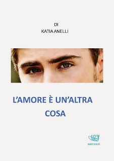 """Romanzi rosa contemporanei di Emme X: Presentazione: KATIA ANELLI """"L'amore è un'altra co..."""