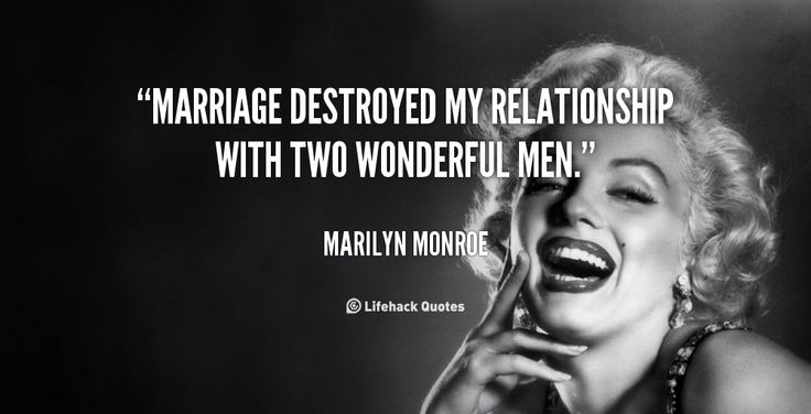 Marilyn Monroe Quotes About Relationships | Marriage destroyed my relationship with two wonderful men. - Marilyn ...