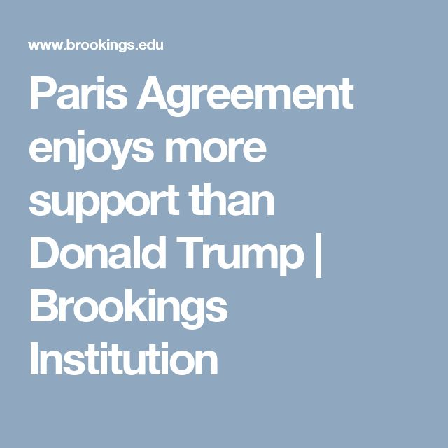 Paris Agreement enjoys more support than Donald Trump | Brookings Institution