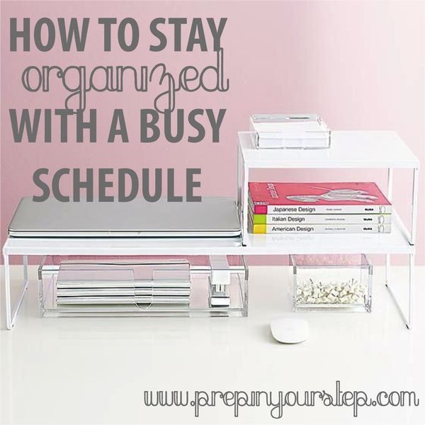 How To Stay Organized With A Busy Schedule | Prep In Your Step | Bloglovin'