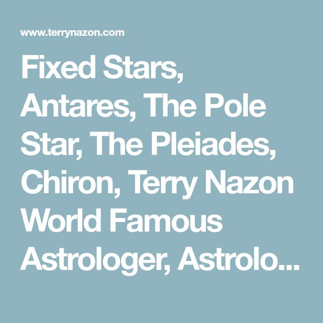 Fixed Stars, Antares, The Pole Star, The Pleiades, Chiron, Terry Nazon World Famous Astrologer, Astrology, Astrologer 954-473-0720
