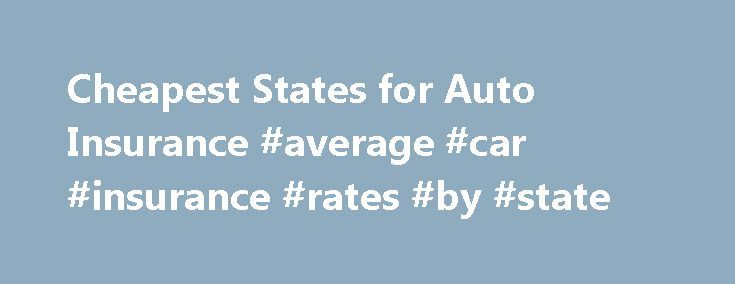 Cheapest States for Auto Insurance #average #car #insurance #rates #by #state http://san-antonio.remmont.com/cheapest-states-for-auto-insurance-average-car-insurance-rates-by-state/  # Goji Buyer s Guide Which states have the cheapest car insurance? Whether you re from Washington D.C. or Washington state, cars cost pretty much the same, but depending on where you live, insuring the vehicle can be either a minor bill or a backbreaking expense. In Detroit, where premiums regularly reach over…