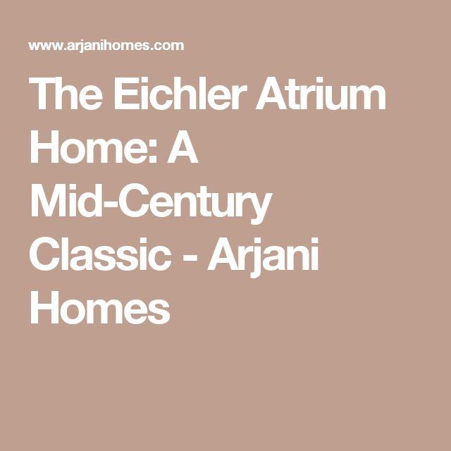 The Eichler Atrium Home: A Mid-Century Classic - Arjani Homes