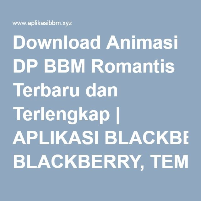 Download Animasi DP BBM Romantis Terbaru dan Terlengkap | APLIKASI BLACKBERRY, TEMA BLACKBERRY, RINGTONE BBM, AUTOTEXT BBM, DP BBM