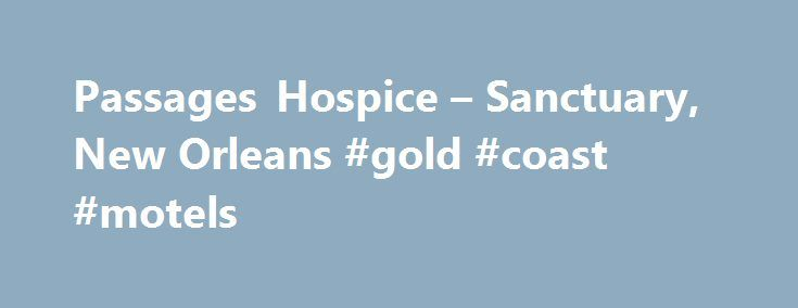 Passages Hospice – Sanctuary, New Orleans #gold #coast #motels http://hotel.remmont.com/passages-hospice-sanctuary-new-orleans-gold-coast-motels/  #hospice of the north shore # Dr. Greg A. Bizette, a native of Baton Rouge, Louisiana, completed his undergraduate training at Louisiana State University in 1987 and earned his Bachelor s degree in Biochemistry, after which he attended Louisiana State University Medical Center in Shreveport and earned his Medical Doctorate in 1991. He went on […]
