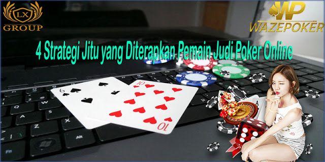 4 Strategi Jitu yang Diterapkan Pemain Judi Poker Online