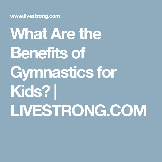 the benefits of gymnastics in children This article will discuss the benefits of incorporating gymnastics in the school curricular children were split into either a gymnastics group or standard pe group.