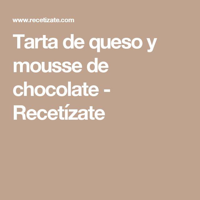 Tarta de queso y mousse de chocolate - Recetízate