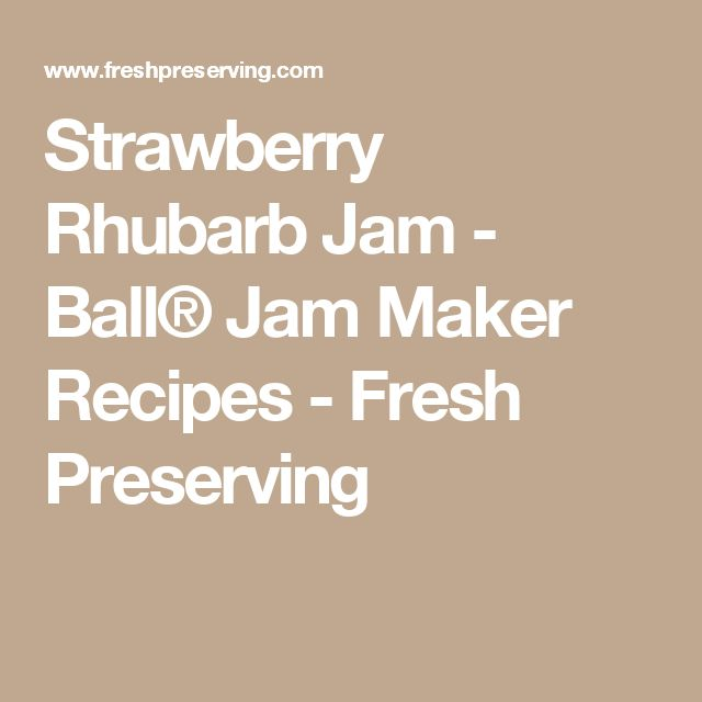 Strawberry Rhubarb Jam - Ball® Jam Maker Recipes - Fresh Preserving