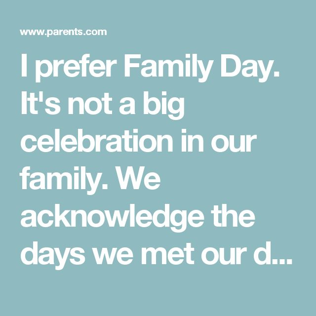 I prefer Family Day. It's not a big celebration in our family. We acknowledge the days we met our daughters, a week and two years apart. And we split the difference in between, and have a day when we eat Chinese food and give our girls the gifts we bought them during our travels in China—jade necklaces and porcelain dolls.