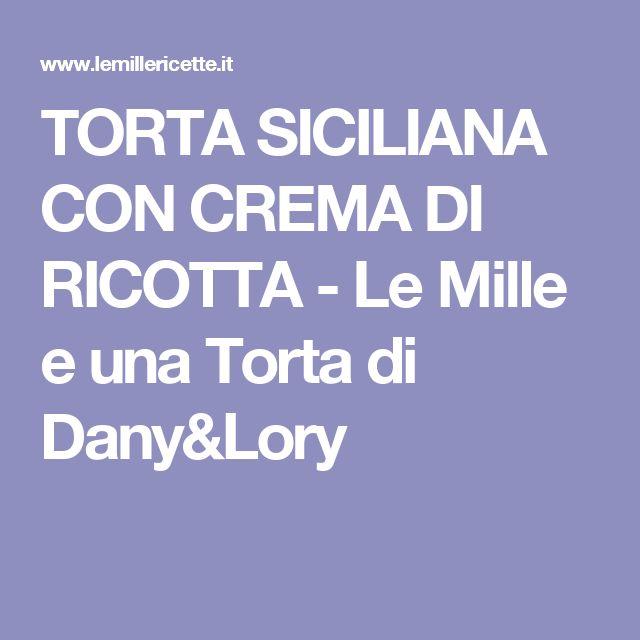TORTA SICILIANA CON CREMA DI RICOTTA - Le Mille e una Torta di Dany&Lory