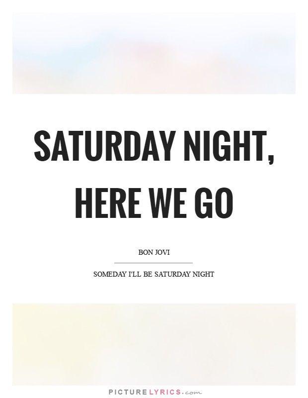 Saturday night, here we go. Picture Lyrics.