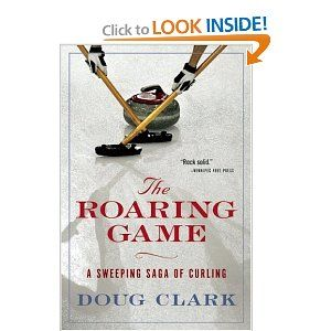 The Roaring Game: A Sweeping Saga of Curling: Doug Clark: 9781554701186: Amazon.com: Books