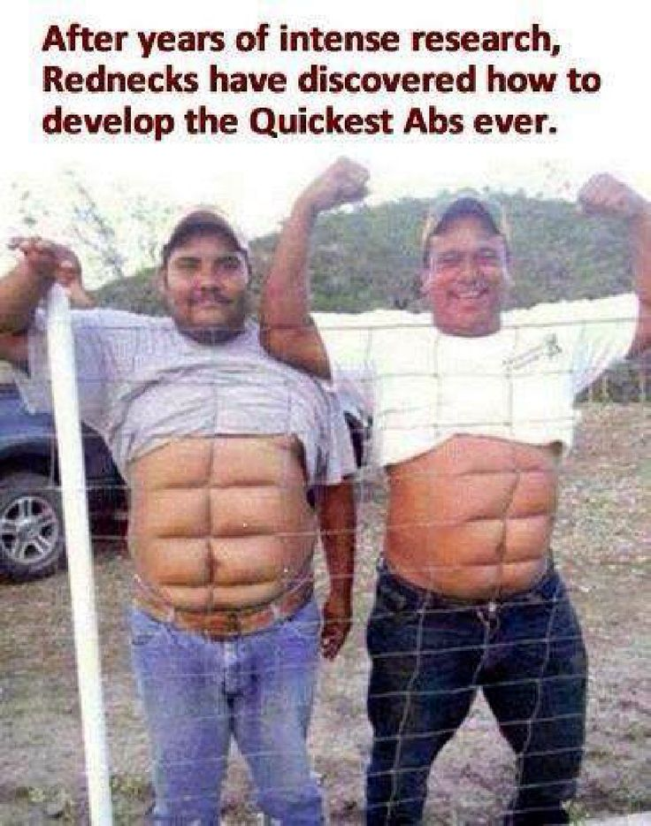 After years of intense research, Rednecks have discovered how to develop the Quickest Abs ever.