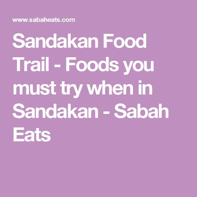 Sandakan Food Trail - Foods you must try when in Sandakan - Sabah Eats