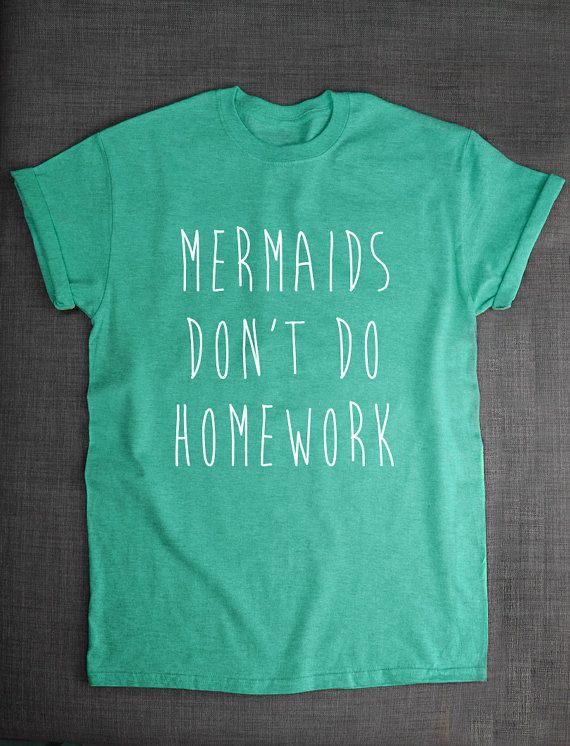 Hey, I found this really awesome Etsy listing at https://www.etsy.com/listing/203989492/mermaid-shirt-mermaids-dont-do-homework