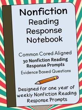 Nonfiction Text Dependent Reading Response Notebook : 30 Common Core Prompts This notebook contains 30 Nonfiction Reading Response Prompts to go with any nonfiction text. Students can respond to their independent reading book or to a story read in class. Students are encouraged to cite evidence and use evidenced based terms in their responses.