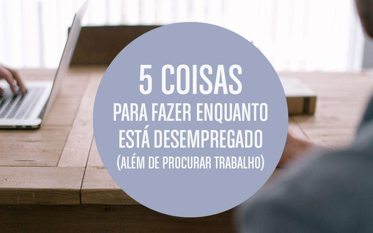 5 coisas para fazer enquanto está desempregado (além de procurar trabalho) http://vidaorganizada.com/5-coisas-para-fazer-enquanto-esta-desempregado-alem-de-procurar-trabalho/