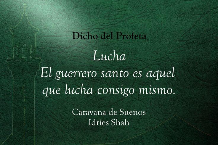 Dicho del Profeta Lucha El guerrero santo es aquel que lucha consigo mismo.  Caravana de sueños Puedes leer el libro, gratis, aquí: http://idriesshahfoundation.org/es/libros/caravana-de-suenos/