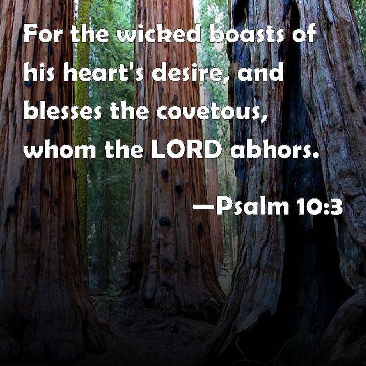 Psalm 10:3 For the wicked boasts of his heart's desire, and blesses the covetous, whom the LORD abhors.