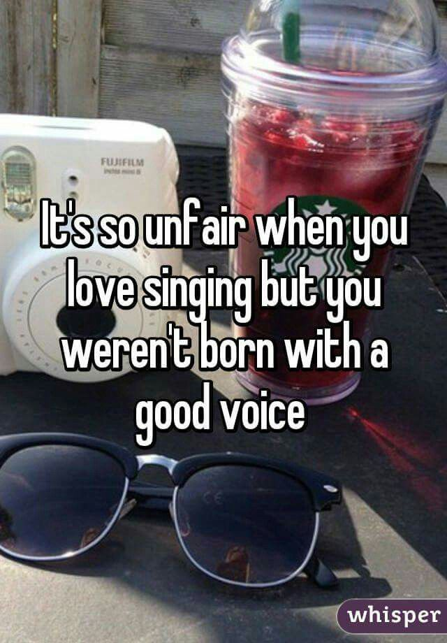 I'll still do it! My singing voice maybe horrible but I'm still going to sing!