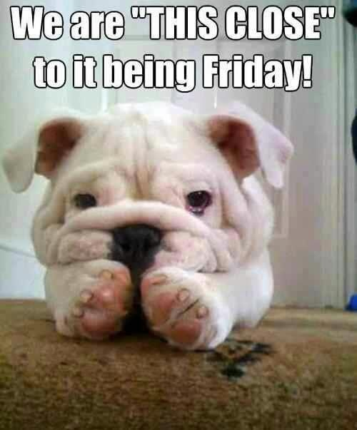 almost there.... well we are there but I have to work the weekend anyway - so it's still good it's friday!