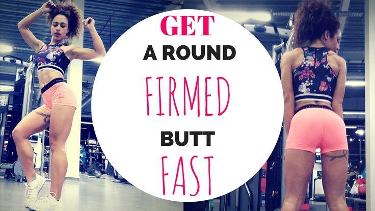 GET A ROUND FIRMED BUTT