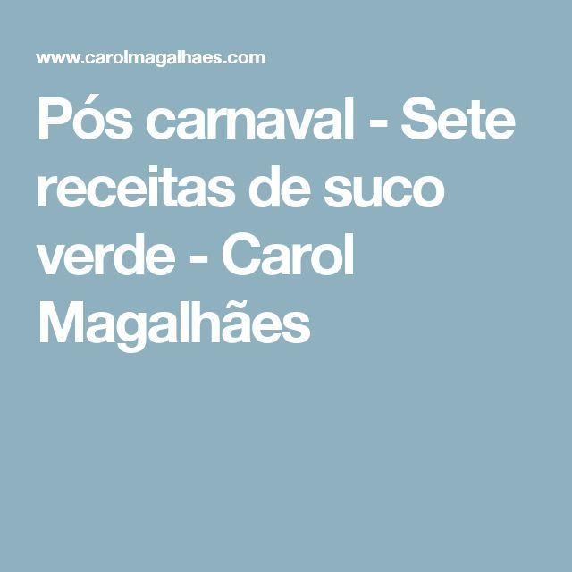 Pós carnaval - Sete receitas de suco verde - Carol Magalhães