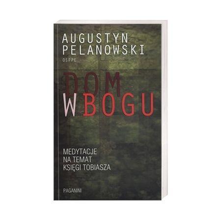 Dom w Bogu. Medytacje na temat Księgi Tobiasza - o. Augustyn Pelanowski