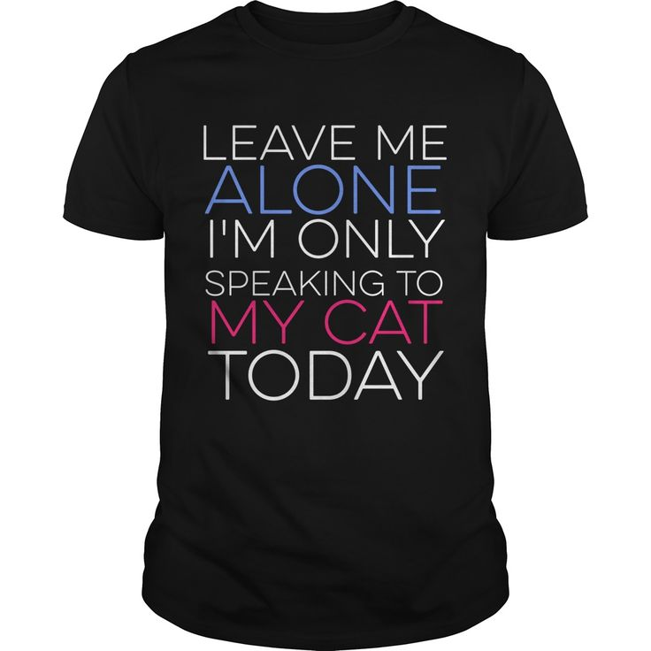 Get yours nice Leave Me Alone - Cat NEW GIFT Shirts & Hoodies.  #gift, #idea, #photo, #image, #hoodie, #shirt, #christmas