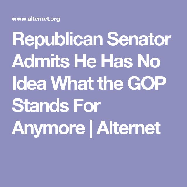 Republican Senator Admits He Has No Idea What the GOP Stands For Anymore   Alternet