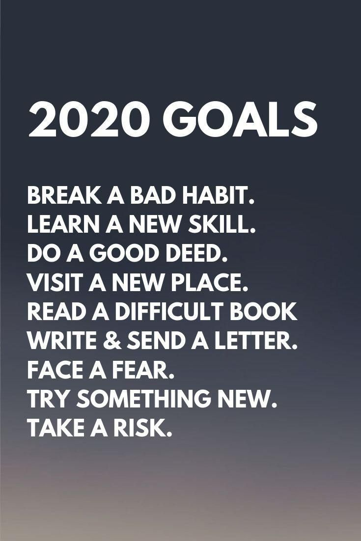 2020 Goals Break a bad habit Learn a new skill Do a good