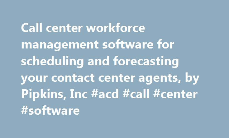 Call center workforce management software for scheduling and forecasting your contact center agents, by Pipkins, Inc #acd #call #center #software http://new-zealand.remmont.com/call-center-workforce-management-software-for-scheduling-and-forecasting-your-contact-center-agents-by-pipkins-inc-acd-call-center-software/  # Welcome to WorkforceScheduling.com. Developed by Pipkins, Inc.. WorkforceScheduling.com is a hosted, low cost. subscription-based, solution for managing your call center…