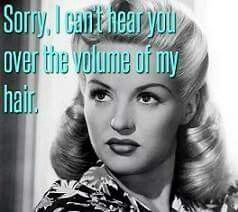 Sorry, I can't hear you over the volume of my hair.