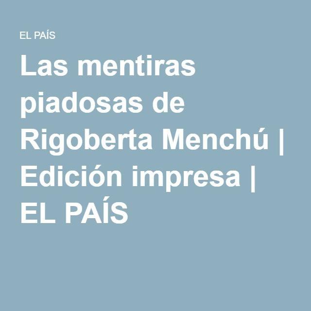 Las mentiras piadosas de Rigoberta Menchú | Edición impresa | EL PAÍS