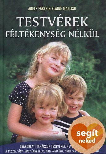 Elaine Mazlish, Adele Faber: Testvérek féltékenység nélkül - Gyakorlati tanácsok testvérek neveléséhez
