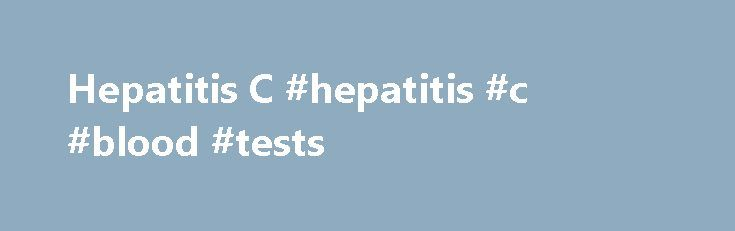Hepatitis C #hepatitis #c #blood #tests http://real-estate.nef2.com/hepatitis-c-hepatitis-c-blood-tests/  # What Do You Want to Know About Hepatitis C? Hepatitis C is a disease that causes inflammation and infection of the liver. This condition develops after being infected with the hepatitis C virus (HCV). Hepatitis C can be either acute or chronic. The symptoms of acute hepatitis C set in quickly and last a few weeks, whereas chronic hepatitis C symptoms develop over a period of months and…