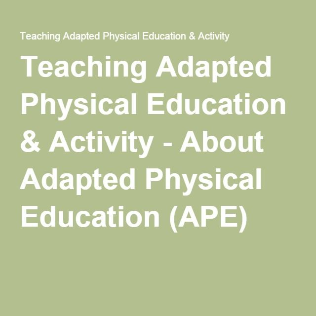 Teaching Adapted Physical Education & Activity - About Adapted Physical Education (APE)