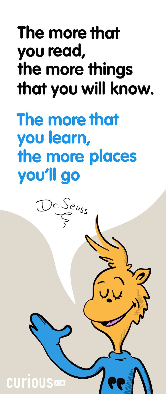 """""""The more that you read, the more things you will know. The more that you learn, the more places you'll go."""" - Dr. Seuss #IAmCurious"""