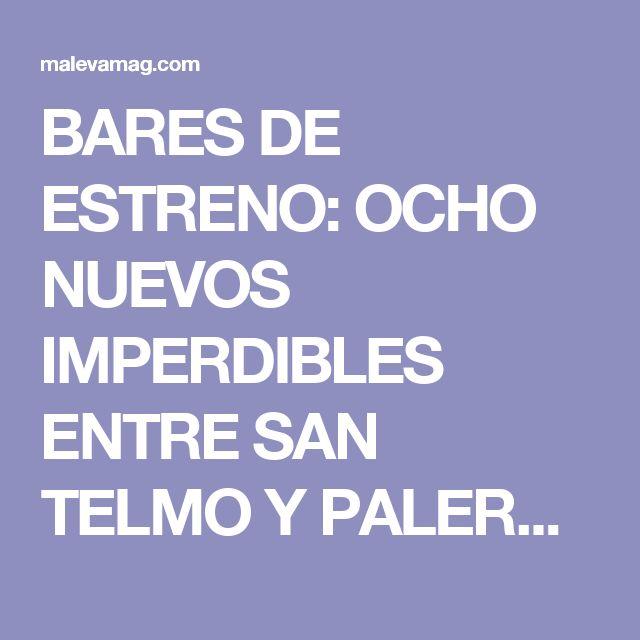 BARES DE ESTRENO: OCHO NUEVOS IMPERDIBLES ENTRE SAN TELMO Y PALERMO / POR ABRIL CORREA LEVERATTO | MALEVA MAG