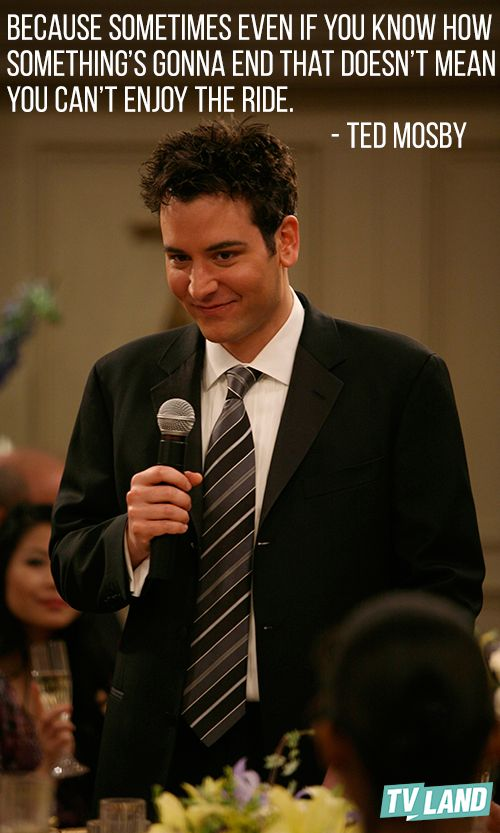 Ted Mosby offers some valuable advice on enjoying life to the fullest. You can watch him every weeknight at 8/7c during How I Met Your Mother on TV Land!