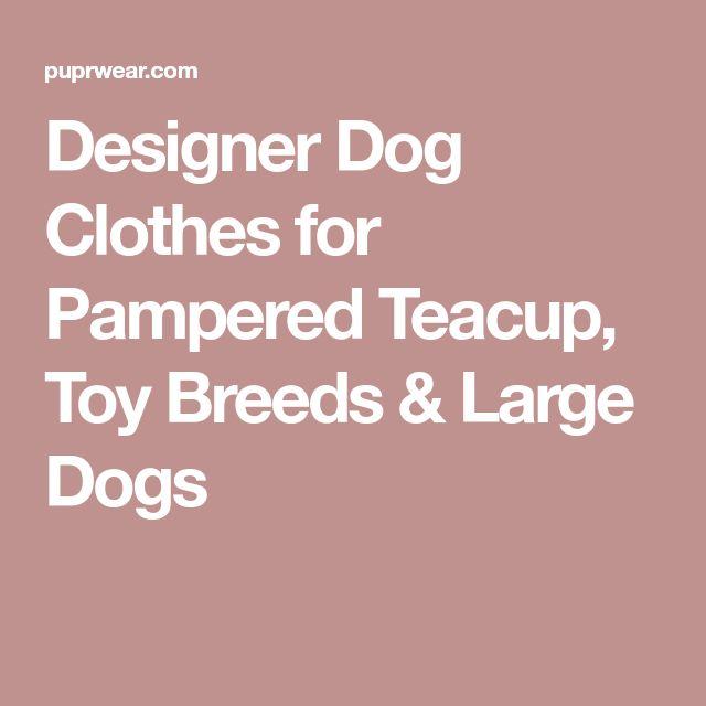 Designer Dog Clothes for Pampered Teacup, Toy Breeds & Large Dogs