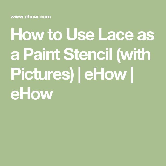 How to Use Lace as a Paint Stencil (with Pictures)   eHow   eHow