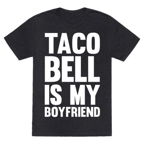 Taco Bell Is My Boyfriend - This taco bell shirt is perfect for fans of the beautiful perfect bae, fast food mexican chain taco bell, baby. Taco bell is my boyfriend! Don't let anyone steal your fire, this food shirt is great for fans of taco shirts, food quotes and lazy jokes.