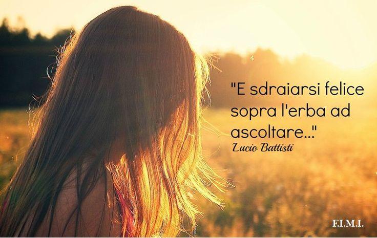 """E sdraiarsi felice sopra l'erba ad ascoltare (Citazione di Lucio Battisti da """"Emozioni"""")"""