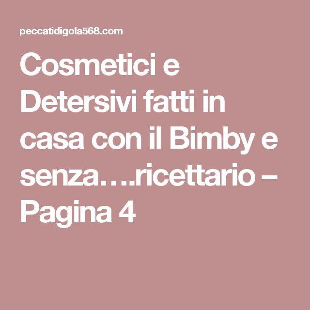 Cosmetici e Detersivi fatti in casa con il Bimby e senza….ricettario – Pagina 4