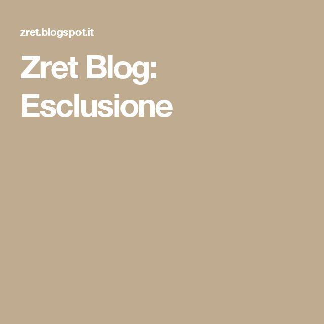 Zret Blog: Esclusione