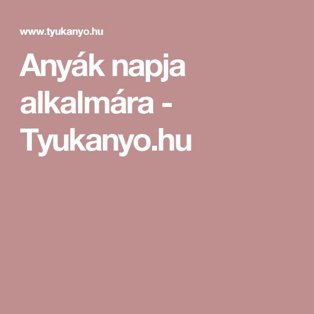 Anyák napja alkalmára - Tyukanyo.hu