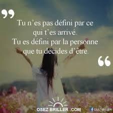 """""""Tu n'es pas défini par ce qui t'est arrivé. Tu es défini par la personne que tu décides d'être."""""""