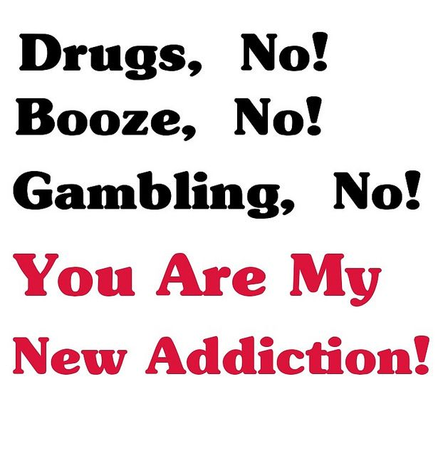 You are my new addiction